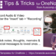 Tips and Tricks for OneNote: Record Audio notes, video and images in your MS One Note.