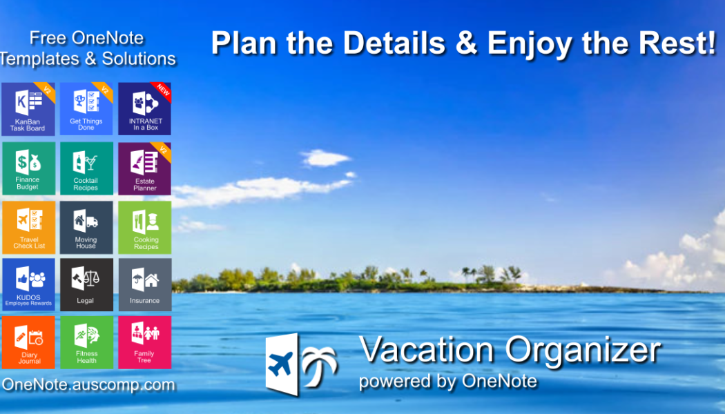 Vacation Organizer for OneNote. Plan the Details & Enjoy the Rest!