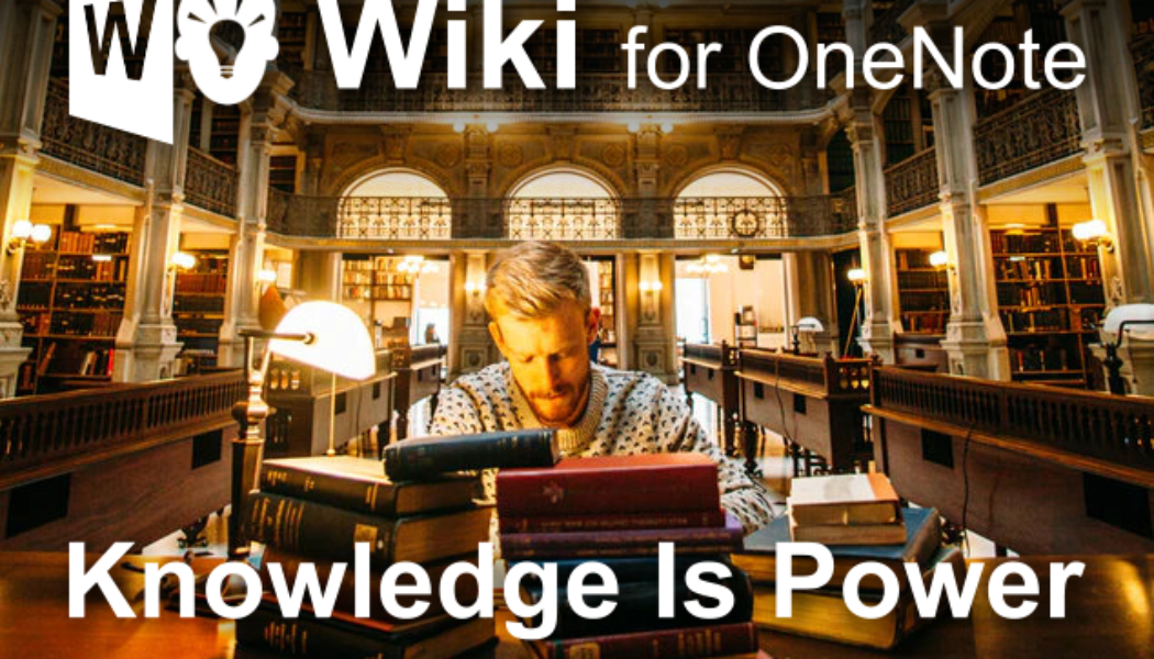 Wiki for OneNote. Knowledge is Power. Please share.