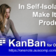 Self-Isolating? Make Your Time More Productive